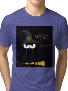 Who is the witch? Tri-blend T-Shirt