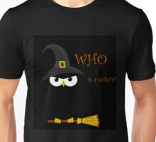 Who is the witch? Unisex T-Shirt
