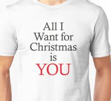 All I Want for Christmas Is You Unisex T-Shirt