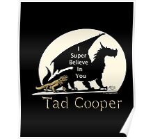 I Super Believe In You Tad Cooper t shirt Poster