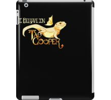 I Believe In Tad Cooper Shirt iPad Case/Skin