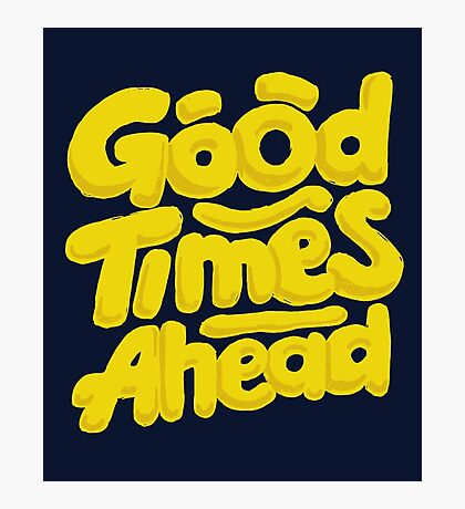Good Times Ahead - Fun Custom Type Design Photographic Print