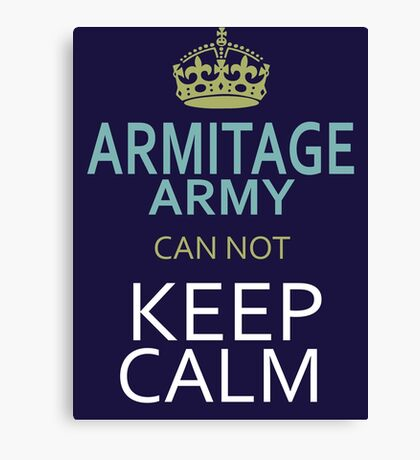 ARMITAGE ARMY can not keep calm Canvas Print
