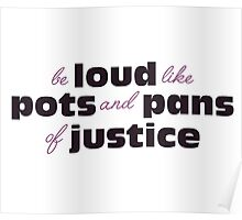 Be loud like pots and pans of justice Poster