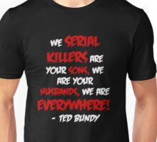 Ted Bundy quote Unisex T-Shirt