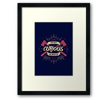 STAY CURIOUS 2 Framed Print