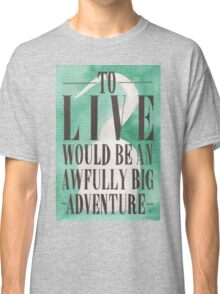 Awfully Big Adventure Classic T-Shirt