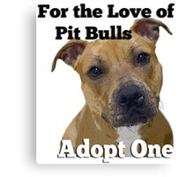 For the Love of Pit Bulls Adopt One Canvas Print