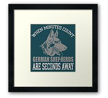 When minutes count German Shepherds are seconds away Framed Print