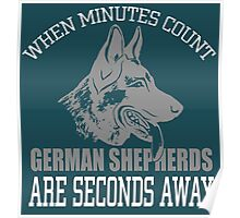 When minutes count German Shepherds are seconds away Poster
