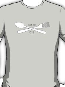 Eat or Die T-Shirt