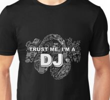 Trust me, i'm a DJ Unisex T-Shirt
