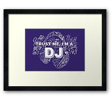 Trust me, i'm a DJ Framed Print