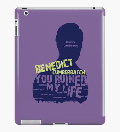 BENEDICT CUMBERBATCH....YOU RUINED MY LIFE iPad Case/Skin