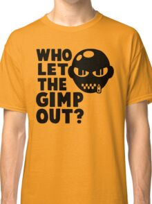 Who Let The Gimp Out? Classic T-Shirt