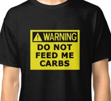 Warning Do Not Feed Me Carbs For Ketogenic Diet Fans Classic T-Shirt