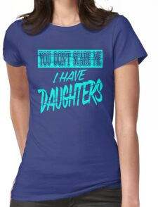 Dont Scare Me I Have Daughters Womens Fitted T-Shirt