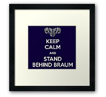 Keep calm and stand behind Braum Framed Print