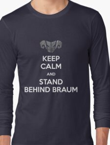 Keep calm and stand behind Braum Long Sleeve T-Shirt