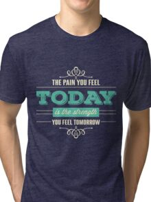 Pain of today is strength of tomorrow Tri-blend T-Shirt