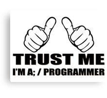 Trust me Im a Programmer - Programming Canvas Print