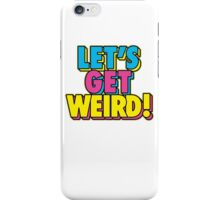 Lets Get Weird iPhone Case/Skin