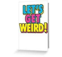 Lets Get Weird Greeting Card