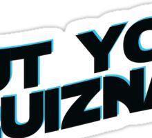 shut your quiznak Sticker