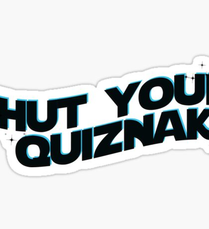 shut your quiznak Sticker