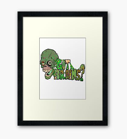 Got Brains? Framed Print