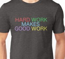 Hard Work Makes Good Work Unisex T-Shirt