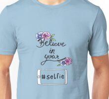 Believe in you selfie Unisex T-Shirt