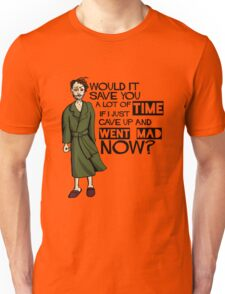 Would It Save You a Lot of Time If I Just Gave Up and Went Mad Now? Unisex T-Shirt
