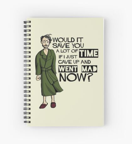 Would It Save You a Lot of Time If I Just Gave Up and Went Mad Now? Spiral Notebook