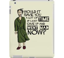 Would It Save You a Lot of Time If I Just Gave Up and Went Mad Now? iPad Case/Skin