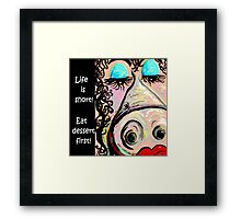 Eat Dessert First! Framed Print