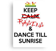 Keep RAGING & Dance till sunrise Canvas Print
