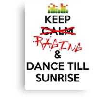 Keep RAGING & Dance till sunrise Canvas Print