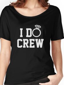 Wedding I Do Crew Women's Relaxed Fit T-Shirt