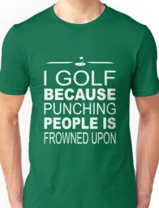 I Golf because punching people is frowned upon Unisex T-Shirt