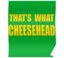 That's What Cheesehead Poster