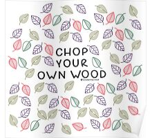 Chop your own woods Poster