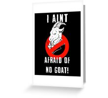 I Ain't Afraid of no Goats Greeting Card