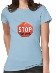 STOP... Just Don't Womens Fitted T-Shirt