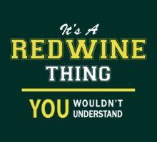 It's A REDWINE thing, you wouldn't understand !! by satro