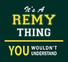 It's A REMY thing, you wouldn't understand !! by satro