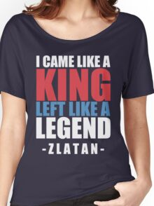 I came Like A king left like a legend - Zlatan Women's Relaxed Fit T-Shirt