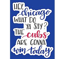 Hey Chicago - Go Cubs Go Photographic Print
