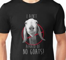 I Ain't Afraid of No Goats! Unisex T-Shirt