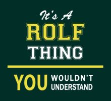 It's A ROLF thing, you wouldn't understand !! by satro